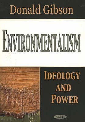 Environmentalism: Ideology and Power  by  Donald Gibson