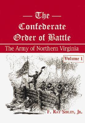 The Confederate Order of Battle: The Army of Nothern Virginia  by  F. Ray Sibley