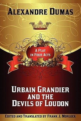Urbain Grandier and the Devils of Loudon: A Play in Four Acts  by  Alexandre Dumas