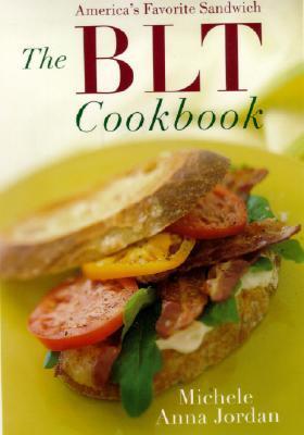 The BLT Cookbook: Our Favorite Sandwich  by  Michele A. Jordan