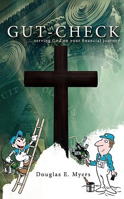 Gut-Check: Serving God on Your Financial Journey  by  Douglas E. Myers