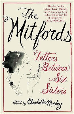 The Mitfords: Letters Between Six Sisters Charlotte Mosley