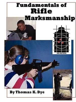 Fundamentals of Rifle Marksmanship Thomas Dye