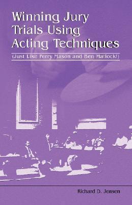 Winning Jury Trials Using Acting Techniques  by  Richard D. Jensen
