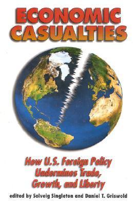 Economic Casualties: How U.S. Foreign Policy Undermines Trade, Growth, and Liberty Solveig Singleton