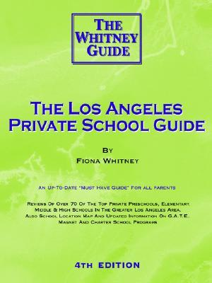 The Los Angeles Private School Guide - The Whitney Guide  by  F.C.E. Whitney