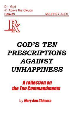 Gods Ten Prescriptions Against Unhappiness: A Reflection on the Ten Commandents  by  Mary Ann Chimera