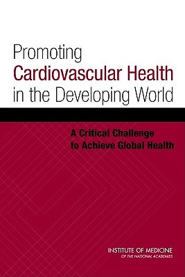 Promoting Cardiovascular Health in the Developing World: A Critical Challenge to Achieve Global Health  by  Valentín Fuster