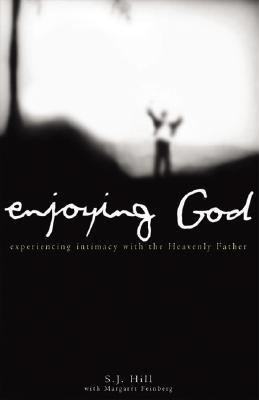 Enjoying God: Experiencing Intimacy With the Heavenly Father S.J. Hill