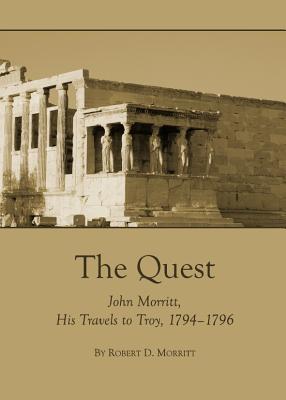 The Quest: John Morritt, His Travels to Troy, 1794-1796  by  Robert D. Morritt