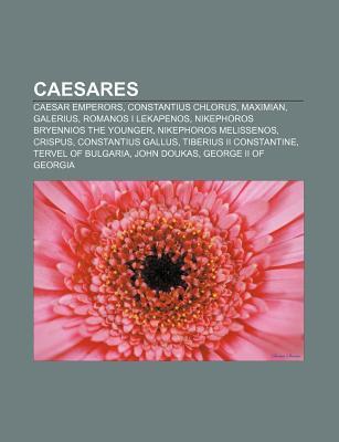 Caesares: Caesar Emperors, Constantius Chlorus, Maximian, Galerius, Romanos I Lekapenos, Nikephoros Bryennios the Younger Source Wikipedia