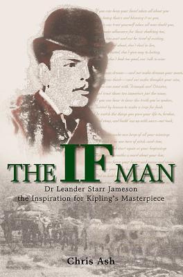 The If Man: Dr Leander Starr Jameson, the Inspiration for Kiplings Masterpiece  by  Chris Ash