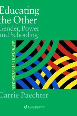 Educating the Other: Gender, Power and Schooling  by  Caroline Paechter