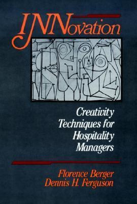 Innovation: Creativity Techniques for Hospitality Managers  by  Florence Berger