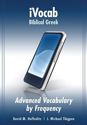 Ivocab Biblical Greek: Advanced Vocabulary  by  Frequency by David M. Hoffeditz