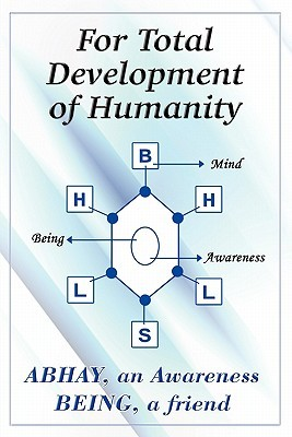 For Total Development of Humanity  by  A. Friend Abhay an Awareness Being