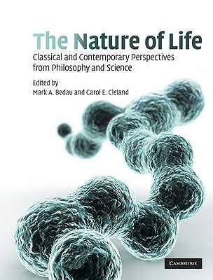 The Nature of Life: Classical and Contemporary Perspectives from Philosophy and Science  by  Mark A. Bedau