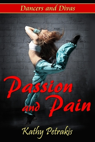 Passion and Pain (Dancers and Divas, #1)  by  Kathy Petrakis