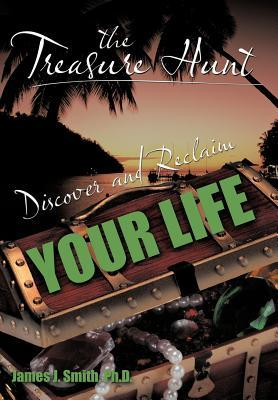 The Treasure Hunt: Discover and Reclaim Your Life  by  James J. Smith