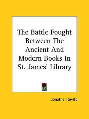 The Battle Fought Between the Ancient and Modern Books in St. James Library  by  Jonathan Swift