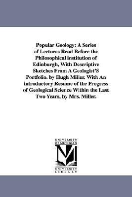 Sketch Book of Popular geology: a series of lectures read before the Philosophical institution of Edinburgh, with Descriptive sketches from a geologists portfolio. By ... of geological science within the last two ye Hugh Miller