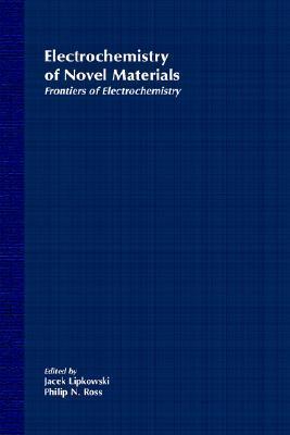 Frontiers of Electrochemistry, the Electrochemistry of Novel Materials  by  Jacek Lipkowski