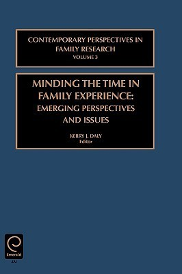 Minding the Time in Family Experience (Contemporary Perspectives in Family Research, 3) (Contemporary Perspectives in Family Research, 3)  by  Kerry J. Daly