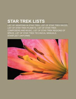Star Trek Lists: List of Weapons in Star Trek, List of Star Trek Races, List of Star Trek Planets, List of Star Trek Composers and Musi  by  Source Wikipedia