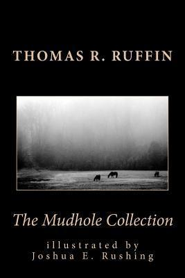 The Mudhole Collection  by  Thomas R. Ruffin