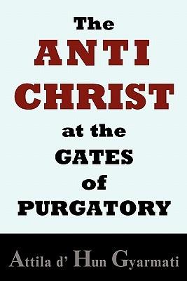 The Anti-Christ at the Gates of Purgatory Attila D. Gyarmati
