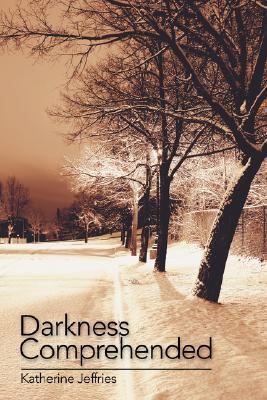 Darkness Comprehended  by  Katherine Jeffries