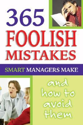 365 Foolish Mistakes Smart Managers Commit Every Day: How and Why to Avoid Them Shri L. Henkel