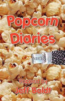 Popcorn Diaries  by  Jeffrey T. Boldt