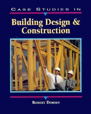Case Studies in Building Design and Construction Robert W. Dorsey