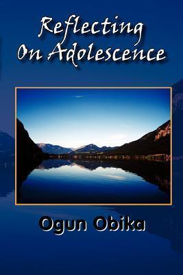 Reflecting on Adolescence  by  Ogun Obika