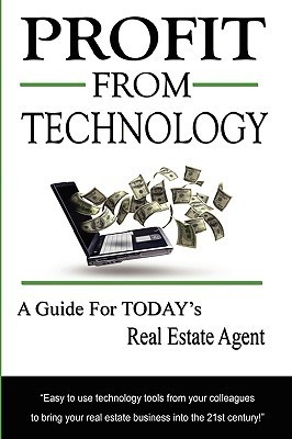 Profit from Technology: A Guide for Todays Real Estate Agent Kathi Frank