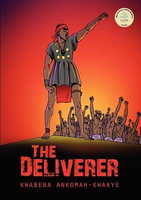The Deliverer Kwabena F. Ankomah-Kwakye