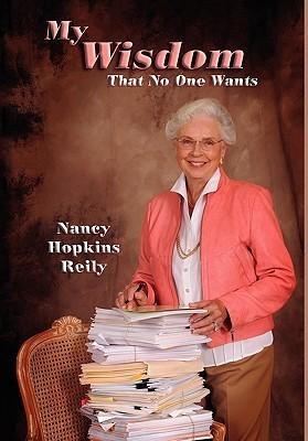 My Wisdom That No One Wants Nancy Hopkins Reily