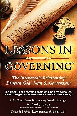Lessons in Governing: The Inseparable Relationship Between God, Man and Government  by  Andy Gaus