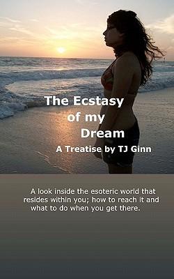 The Ecstasy of My Dream T.j. Ginn