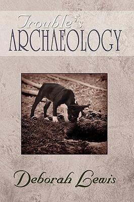 Troubles Archaeology: Poems Deborah Lewis