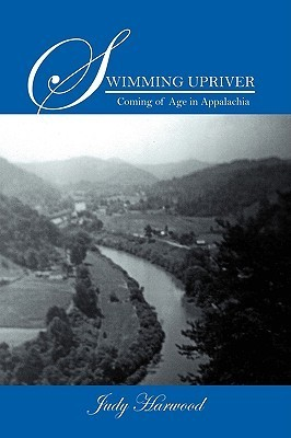 Swimming Upriver: Coming of Age in Appalachia  by  Judy Harwood