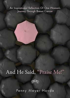 And He Said, Praise Me! Penny Meyer Hovda
