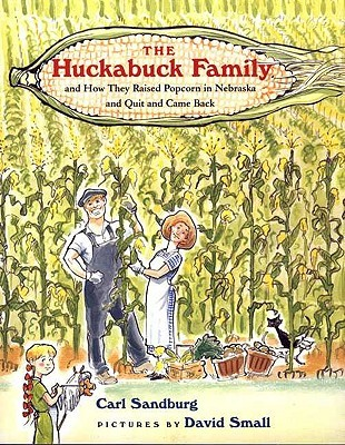 The Huckabuck Family: And How They Raised Popcorn in Nebraska and Quit and Came Back  by  Carl Sandburg