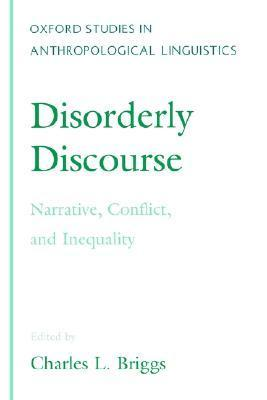 Disorderly Discourse: Narrative, Conflict, and Inequality  by  Charles L. Briggs