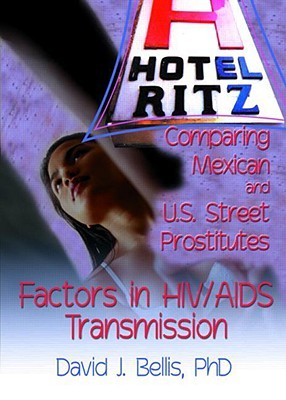 Hotel Ritz Comparing Mexican and U.S. Street Prostitutes: Factors in HIV/AIDS Transmission  by  David J. Bellis