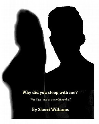 Why Did You Sleep with Me?  by  Sherri  Williams