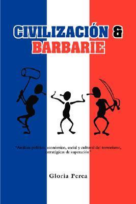 Civilizacin & Barbarie: Analisis Politico, Economic, Social y Cultural del Terrorismo, Estrategicas de Superacin Gloria Perea