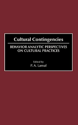 Cultural Contingencies: Behavior Analytic Perspectives on Cultural Practices P.A. Lamal