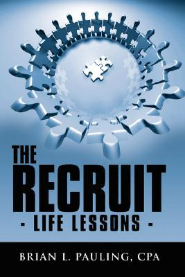 The Recruit: Life Lessons -  by  Brian L. Pauling